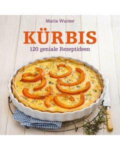 Maria Wurzers Kürbis Kochbuch 120 geniale Rezeptideen